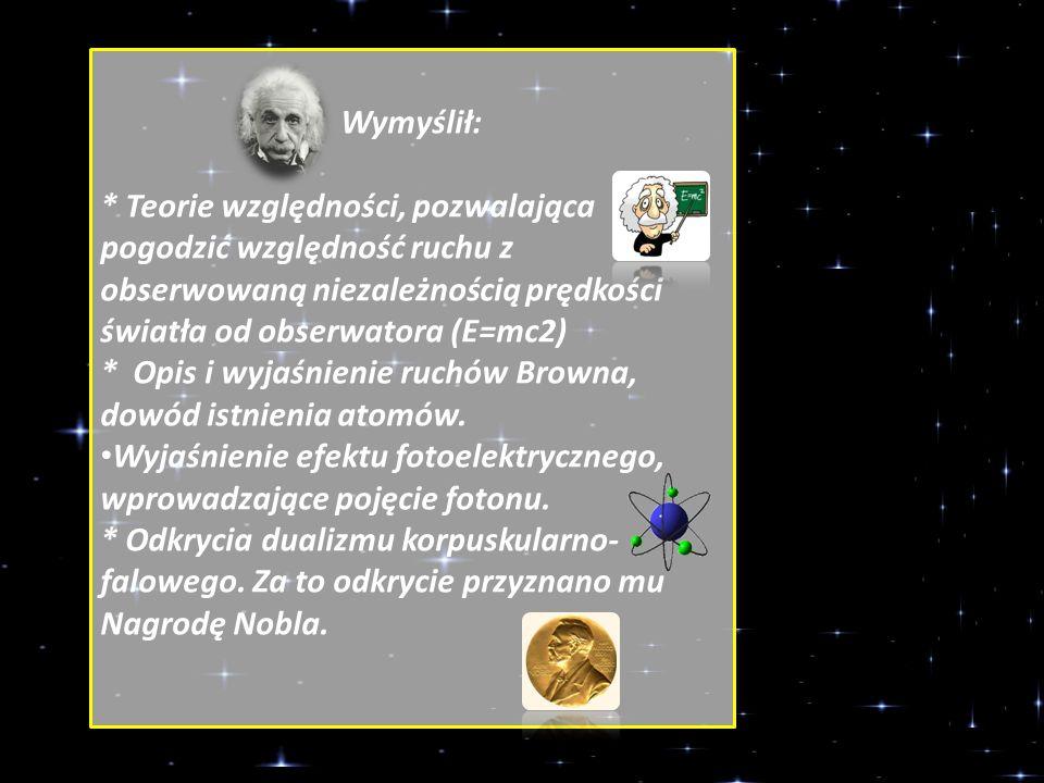 Wymyślił: * Teorie względności, pozwalająca pogodzić względność ruchu z obserwowaną niezależnością prędkości światła od obserwatora (E=mc2) * Opis i wyjaśnienie ruchów Browna, dowód istnienia atomów.