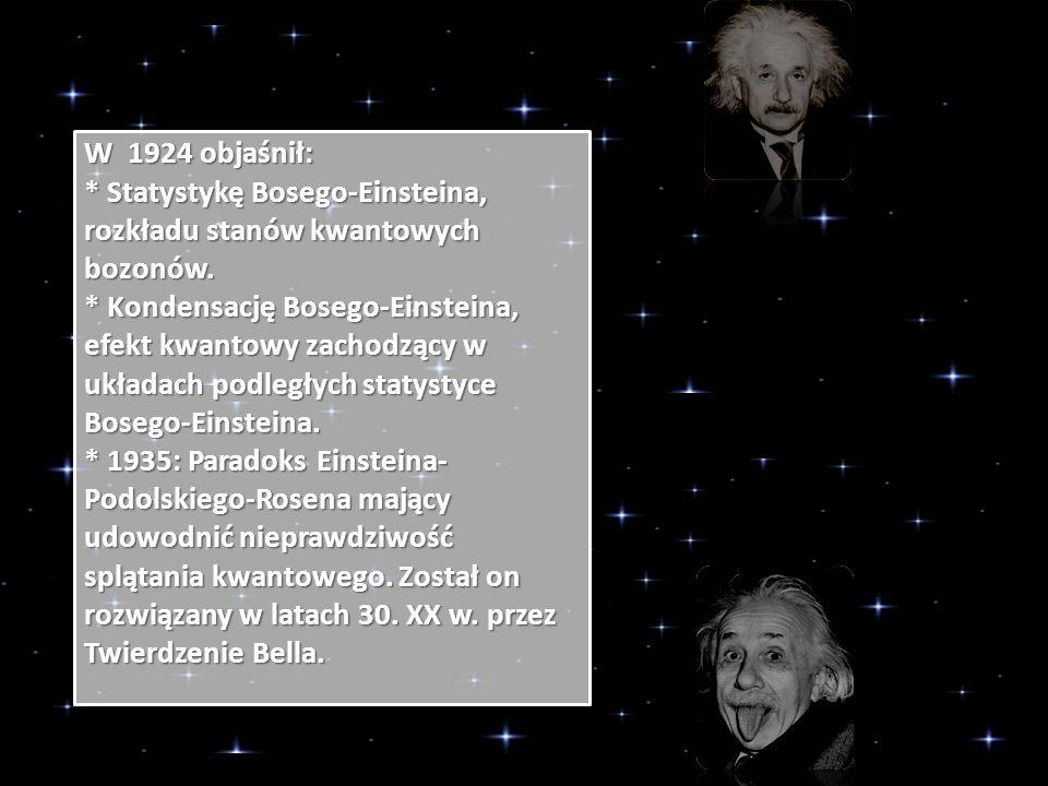 W 1924 objaśnił: * Statystykę Bosego-Einsteina, rozkładu stanów kwantowych bozonów.