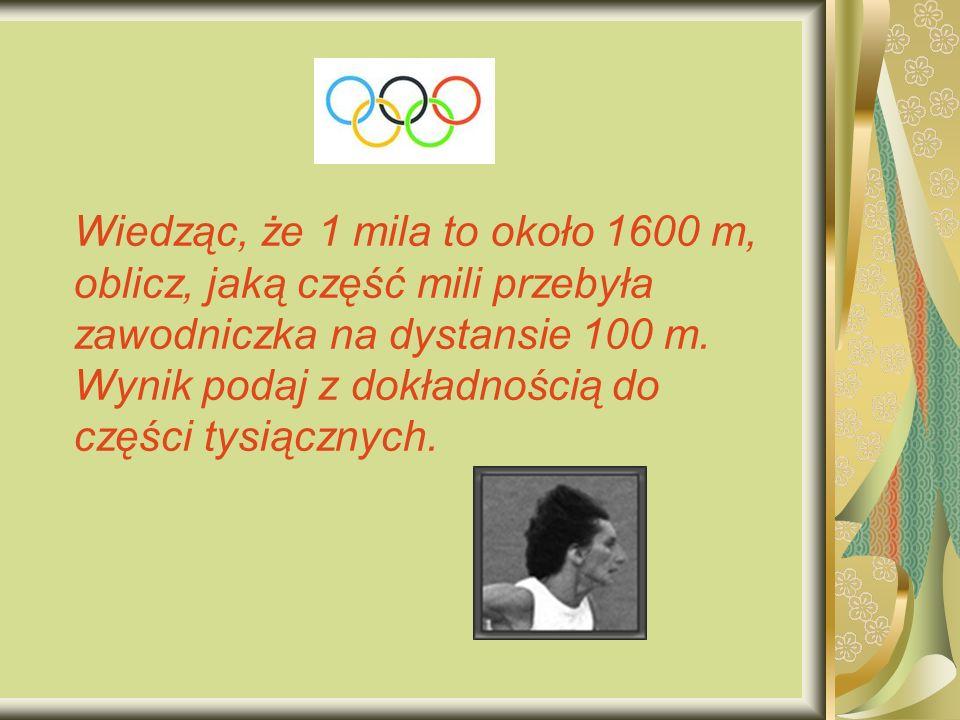 Wiedząc, że 1 mila to około 1600 m, oblicz, jaką część mili przebyła zawodniczka na dystansie 100 m.