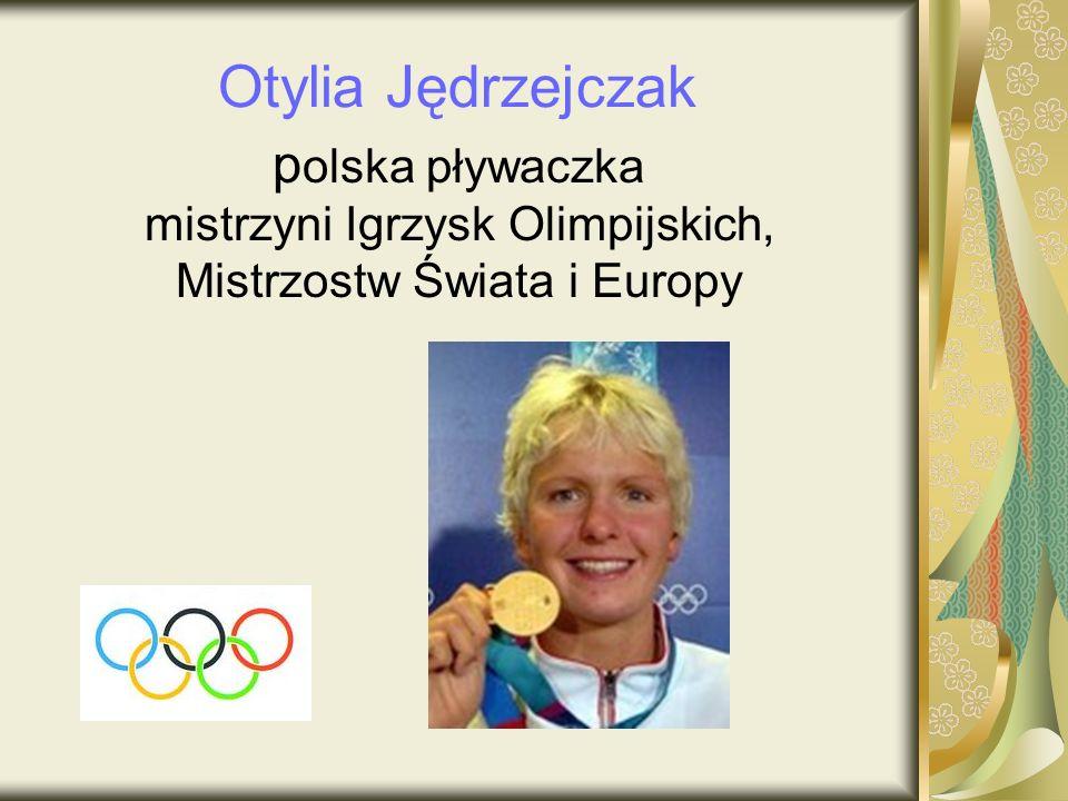 Otylia Jędrzejczak p olska pływaczka mistrzyni Igrzysk Olimpijskich, Mistrzostw Świata i Europy