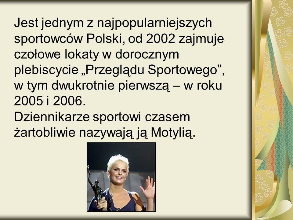 Jest jednym z najpopularniejszych sportowców Polski, od 2002 zajmuje czołowe lokaty w dorocznym plebiscycie Przeglądu Sportowego, w tym dwukrotnie pierwszą – w roku 2005 i 2006.