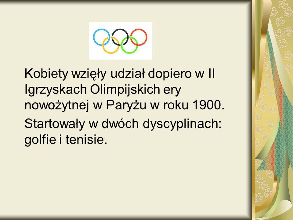 Kobiety wzięły udział dopiero w II Igrzyskach Olimpijskich ery nowożytnej w Paryżu w roku 1900.