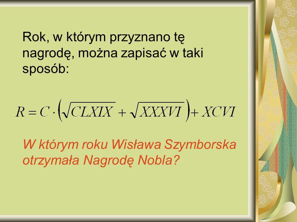 Rok, w którym przyznano tę nagrodę, można zapisać w taki sposób: W którym roku Wisława Szymborska otrzymała Nagrodę Nobla?