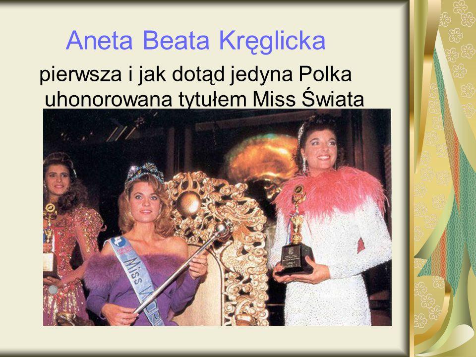 Aneta Beata Kręglicka pierwsza i jak dotąd jedyna Polka uhonorowana tytułem Miss Świata