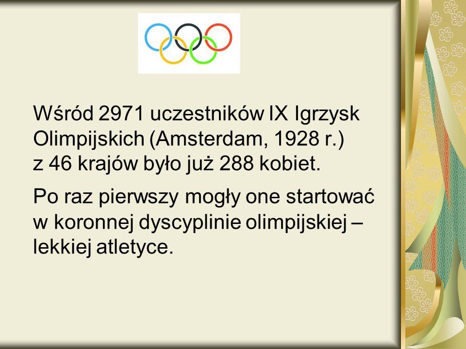 Wśród 2971 uczestników IX Igrzysk Olimpijskich (Amsterdam, 1928 r.) z 46 krajów było już 288 kobiet.