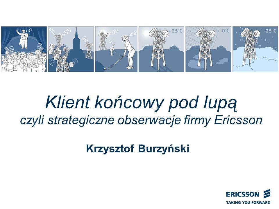 Slide title In CAPITALS 50 pt Slide subtitle 32 pt Klient końcowy pod lupą czyli strategiczne obserwacje firmy Ericsson Krzysztof Burzyński