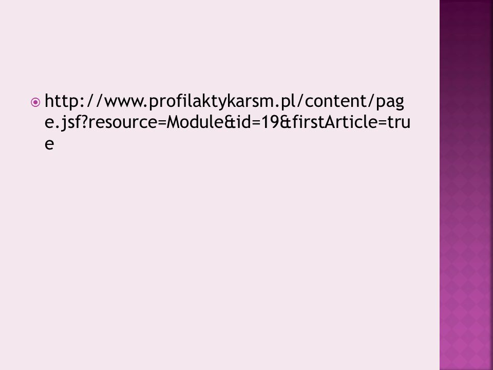 http://www.profilaktykarsm.pl/content/pag e.jsf?resource=Module&id=19&firstArticle=tru e