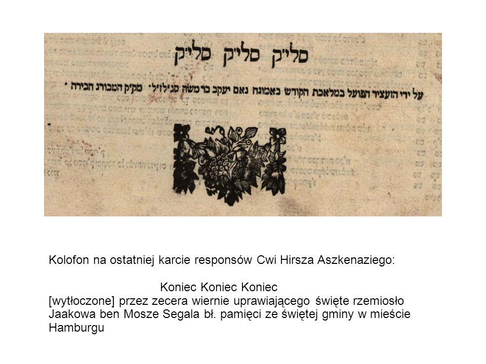 Kolofon na ostatniej karcie responsów Cwi Hirsza Aszkenaziego: Koniec Koniec Koniec [wytłoczone] przez zecera wiernie uprawiającego święte rzemiosło Jaakowa ben Mosze Segala bł.