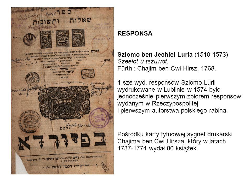 RESPONSA Szlomo ben Jechiel Luria (1510-1573) Szeelot u-tszuwot.
