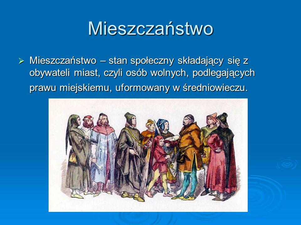 Mieszczaństwo Mieszczaństwo – stan społeczny składający się z obywateli miast, czyli osób wolnych, podlegających prawu miejskiemu, uformowany w średniowieczu.