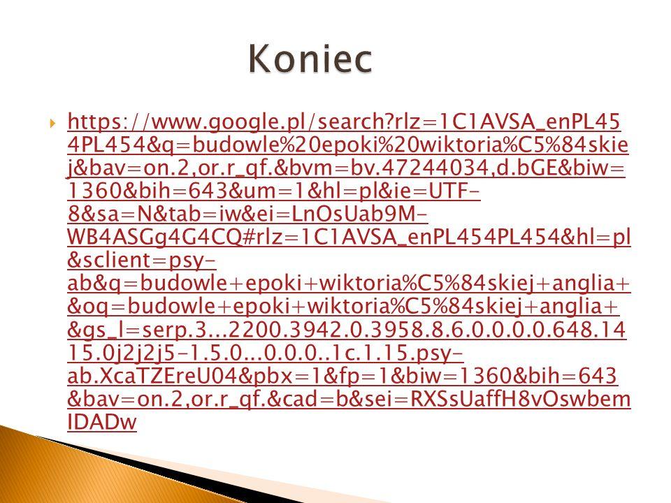 https://www.google.pl/search?rlz=1C1AVSA_enPL45 4PL454&q=budowle%20epoki%20wiktoria%C5%84skie j&bav=on.2,or.r_qf.&bvm=bv.47244034,d.bGE&biw= 1360&bih=643&um=1&hl=pl&ie=UTF- 8&sa=N&tab=iw&ei=LnOsUab9M- WB4ASGg4G4CQ#rlz=1C1AVSA_enPL454PL454&hl=pl &sclient=psy- ab&q=budowle+epoki+wiktoria%C5%84skiej+anglia+ &oq=budowle+epoki+wiktoria%C5%84skiej+anglia+ &gs_l=serp.3...2200.3942.0.3958.8.6.0.0.0.0.648.14 15.0j2j2j5-1.5.0...0.0.0..1c.1.15.psy- ab.XcaTZEreU04&pbx=1&fp=1&biw=1360&bih=643 &bav=on.2,or.r_qf.&cad=b&sei=RXSsUaffH8vOswbem IDADw https://www.google.pl/search?rlz=1C1AVSA_enPL45 4PL454&q=budowle%20epoki%20wiktoria%C5%84skie j&bav=on.2,or.r_qf.&bvm=bv.47244034,d.bGE&biw= 1360&bih=643&um=1&hl=pl&ie=UTF- 8&sa=N&tab=iw&ei=LnOsUab9M- WB4ASGg4G4CQ#rlz=1C1AVSA_enPL454PL454&hl=pl &sclient=psy- ab&q=budowle+epoki+wiktoria%C5%84skiej+anglia+ &oq=budowle+epoki+wiktoria%C5%84skiej+anglia+ &gs_l=serp.3...2200.3942.0.3958.8.6.0.0.0.0.648.14 15.0j2j2j5-1.5.0...0.0.0..1c.1.15.psy- ab.XcaTZEreU04&pbx=1&fp=1&biw=1360&bih=643 &bav=on.2,or.r_qf.&cad=b&sei=RXSsUaffH8vOswbem IDADw