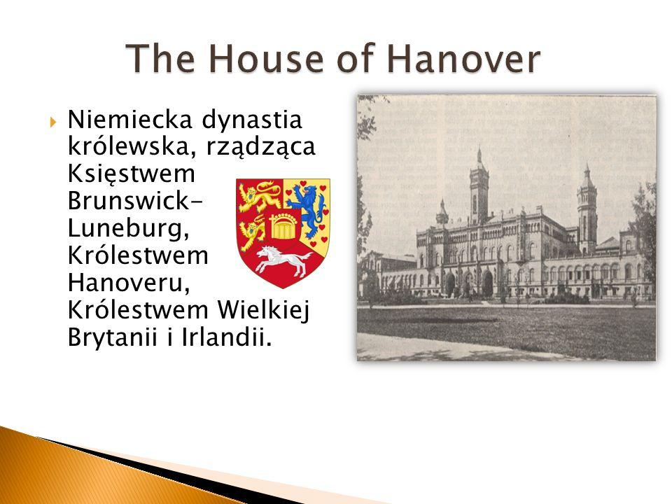 Niemiecka dynastia królewska, rządząca Księstwem Brunswick- Luneburg, Królestwem Hanoveru, Królestwem Wielkiej Brytanii i Irlandii.