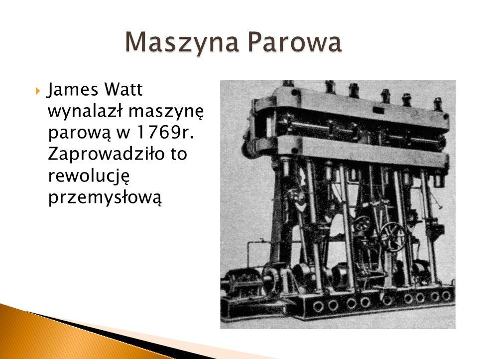 James Watt wynalazł maszynę parową w 1769r. Zaprowadziło to rewolucję przemysłową