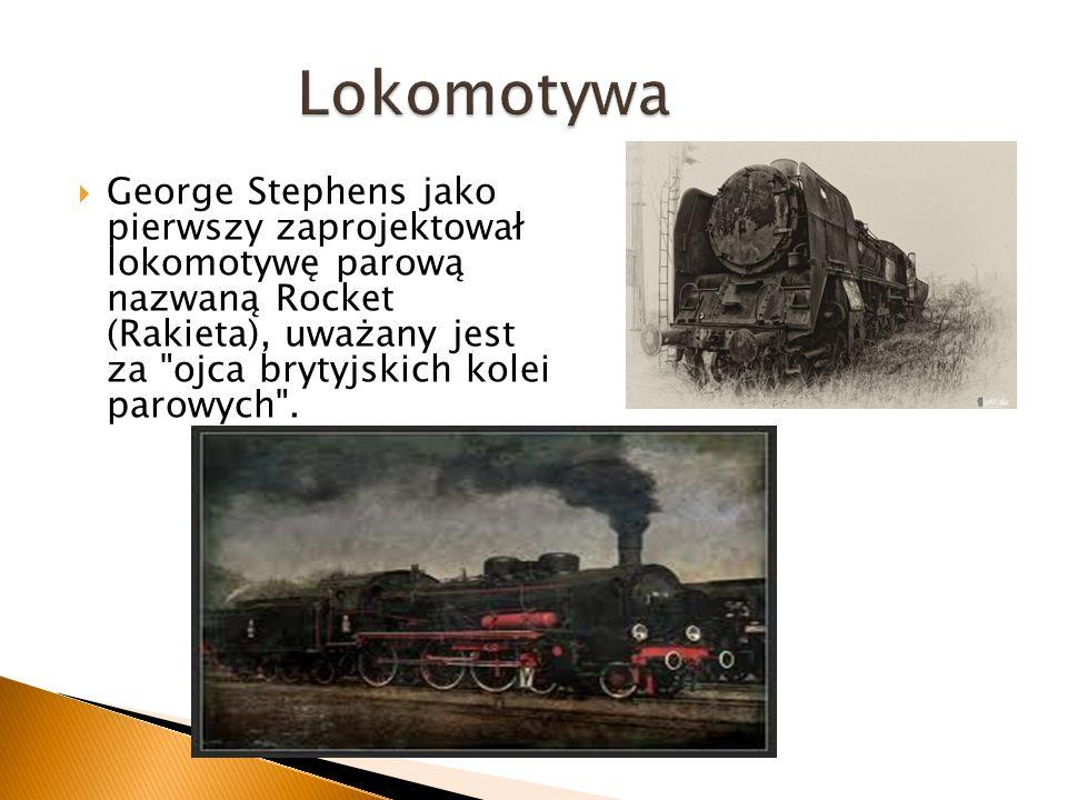 George Stephens jako pierwszy zaprojektował lokomotywę parową nazwaną Rocket (Rakieta), uważany jest za ojca brytyjskich kolei parowych .