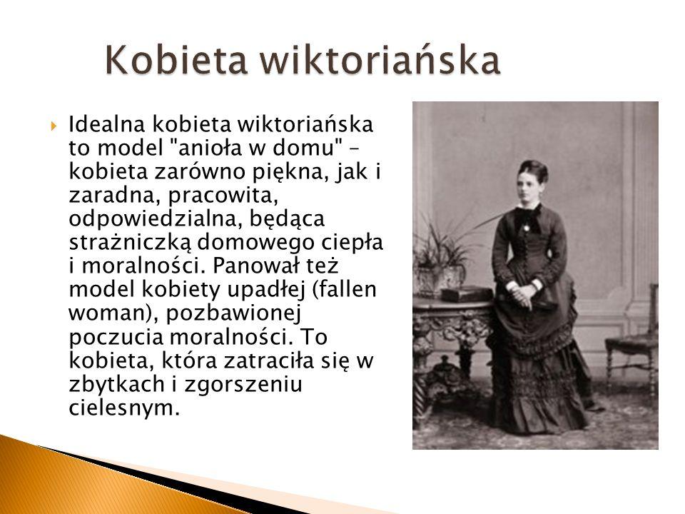 Idealna kobieta wiktoriańska to model anioła w domu – kobieta zarówno piękna, jak i zaradna, pracowita, odpowiedzialna, będąca strażniczką domowego ciepła i moralności.