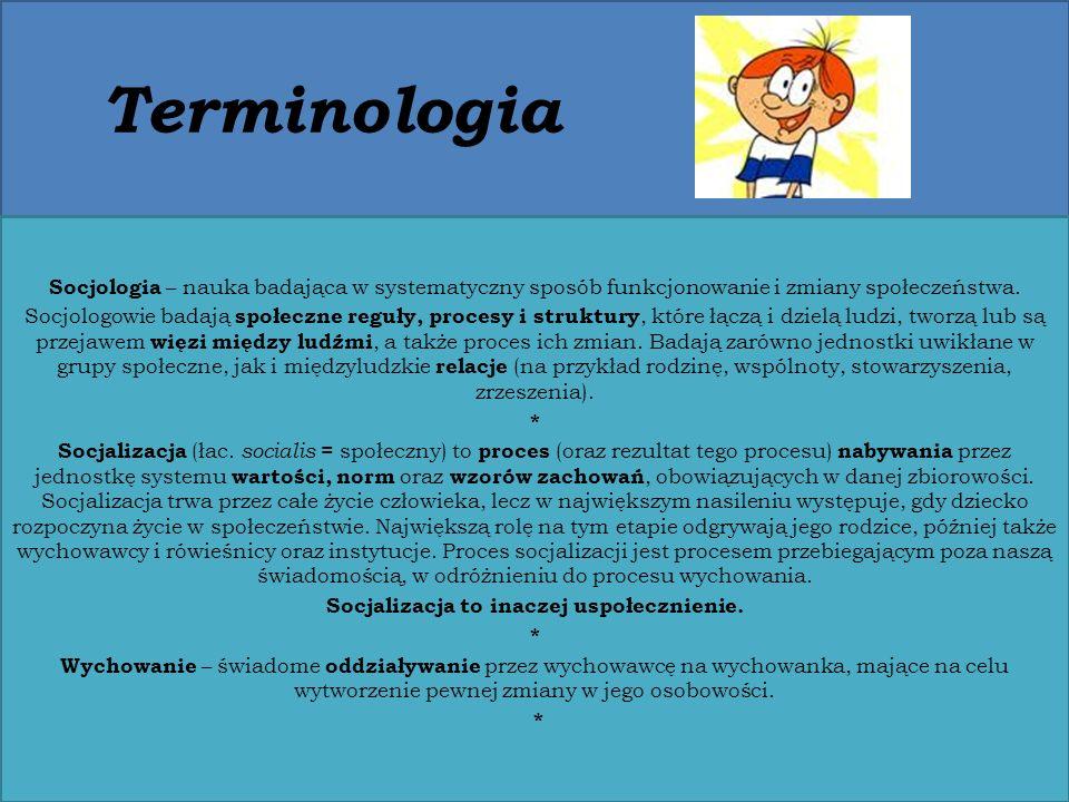 Terminologia Socjologia – nauka badająca w systematyczny sposób funkcjonowanie i zmiany społeczeństwa. Socjologowie badają społeczne reguły, procesy i