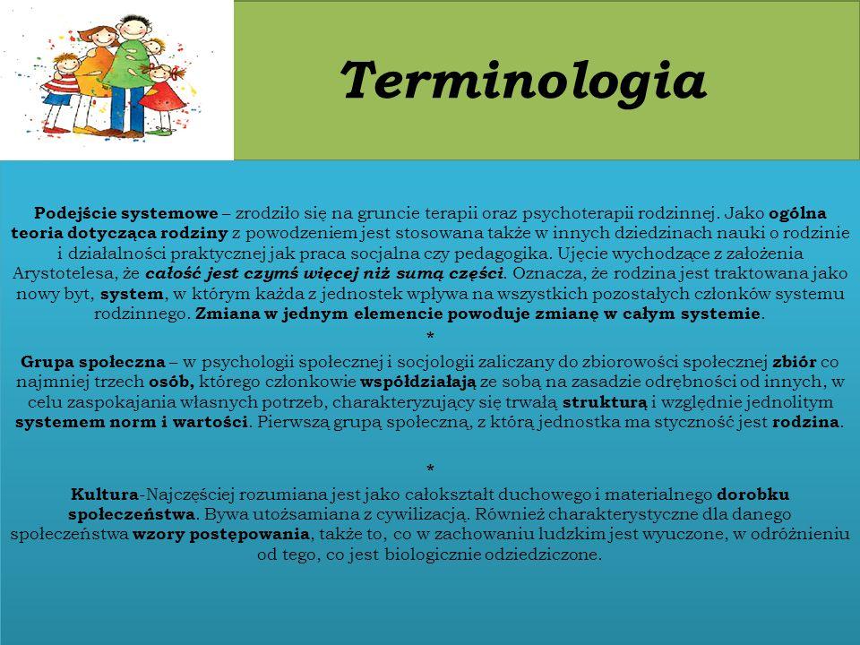 Terminologia Podejście systemowe – zrodziło się na gruncie terapii oraz psychoterapii rodzinnej. Jako ogólna teoria dotycząca rodziny z powodzeniem je