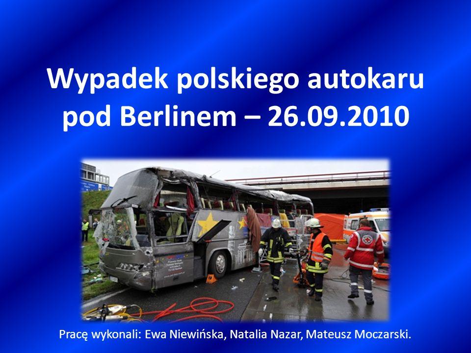 Wypadek polskiego autokaru pod Berlinem – 26.09.2010 Pracę wykonali: Ewa Niewińska, Natalia Nazar, Mateusz Moczarski.