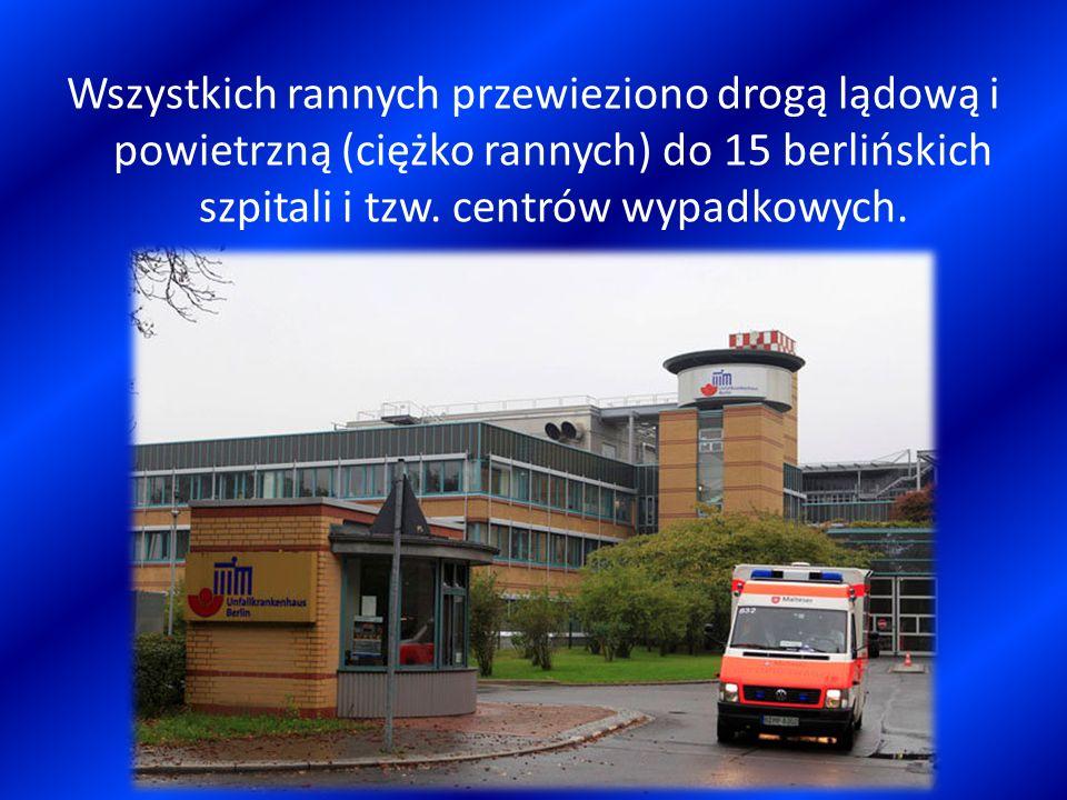 Wszystkich rannych przewieziono drogą lądową i powietrzną (ciężko rannych) do 15 berlińskich szpitali i tzw. centrów wypadkowych.