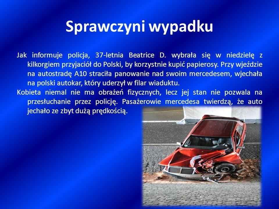 Sprawczyni wypadku Jak informuje policja, 37-letnia Beatrice D. wybrała się w niedzielę z kilkorgiem przyjaciół do Polski, by korzystnie kupić papiero
