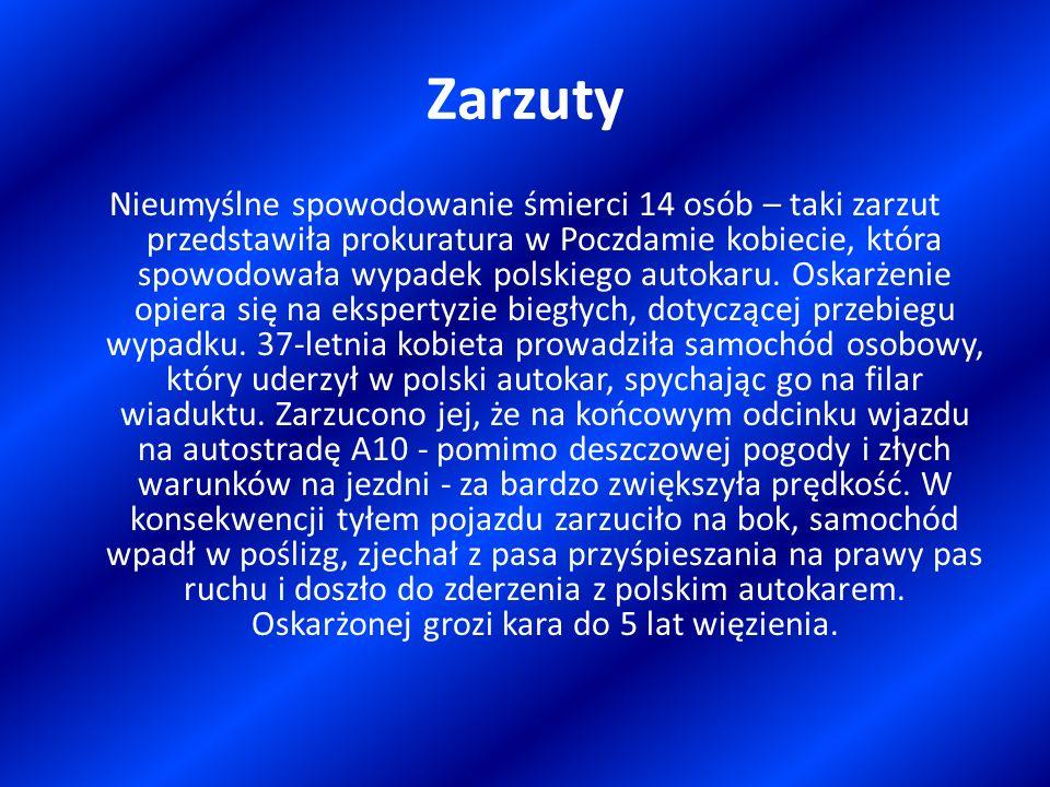 Zarzuty Nieumyślne spowodowanie śmierci 14 osób – taki zarzut przedstawiła prokuratura w Poczdamie kobiecie, która spowodowała wypadek polskiego autok