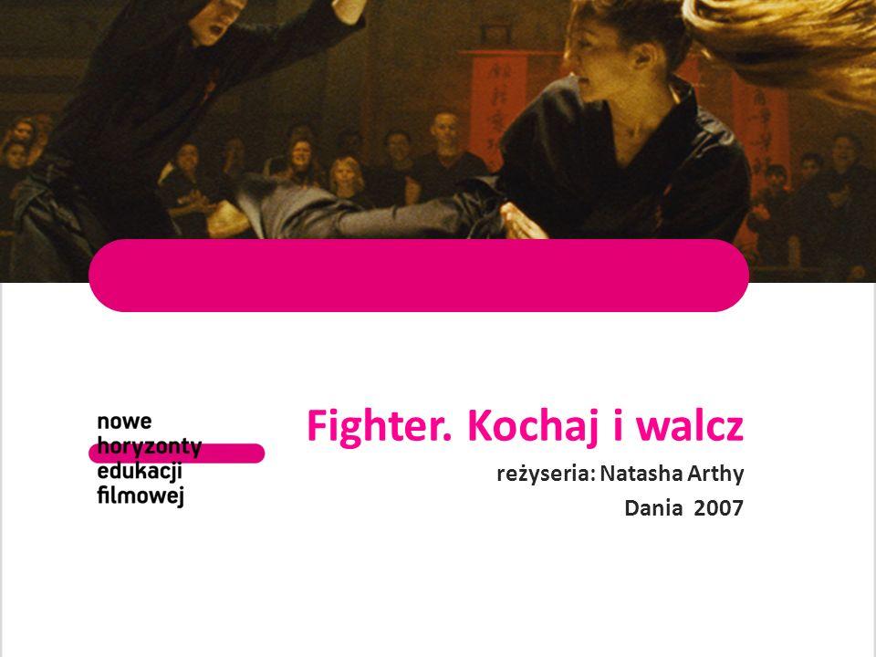 Fighter. Kochaj i walcz reżyseria: Natasha Arthy Dania 2007