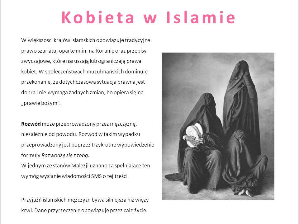 Kobieta w Islamie W większości krajów islamskich obowiązuje tradycyjne prawo szariatu, oparte m.in. na Koranie oraz przepisy zwyczajowe, które narusza