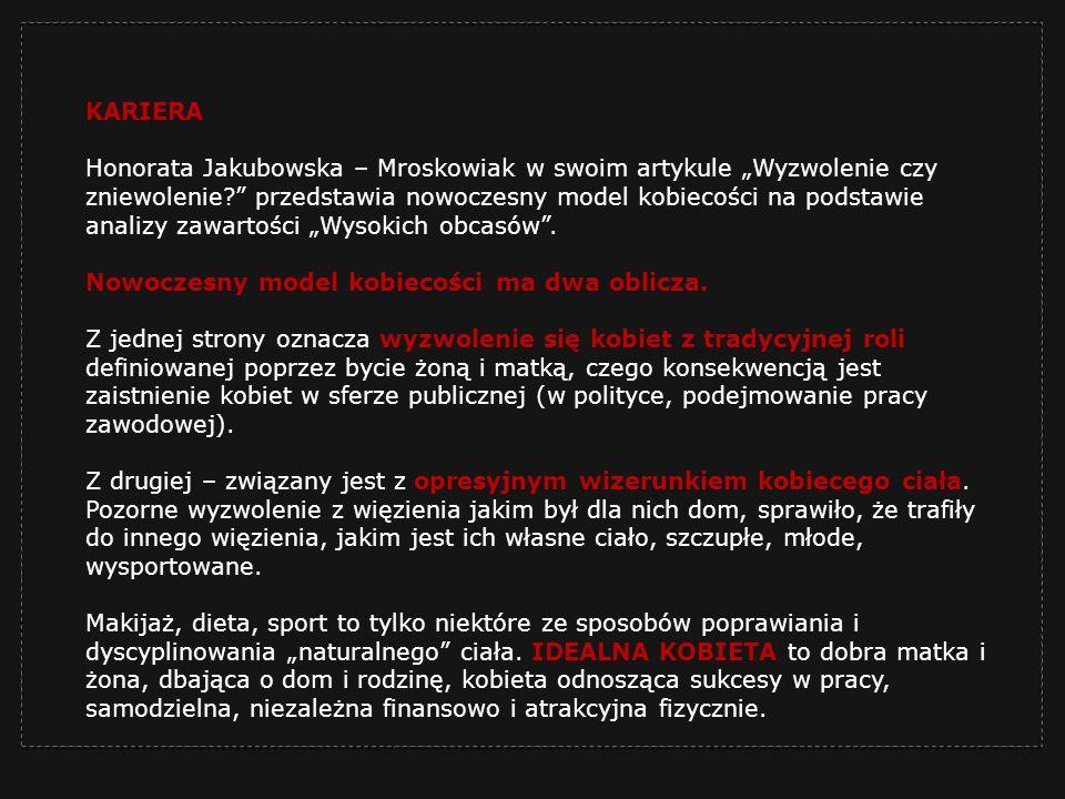 Honorata Jakubowska – Mroskowiak w swoim artykule Wyzwolenie czy zniewolenie? przedstawia nowoczesny model kobiecości na podstawie analizy zawartości