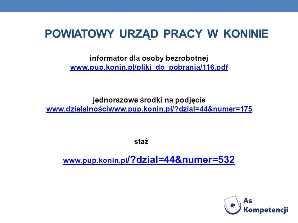 POWIATOWY URZĄD PRACY W KONINIE informator dla osoby bezrobotnej www.pup.konin.pl/pliki_do_pobrania/116.pdf www.pup.konin.pl/pliki_do_pobrania/116.pdf