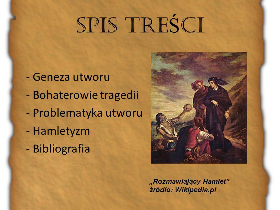 SPIS TRE Ś CI - Geneza utworu - Bohaterowie tragedii - Problematyka utworu - Hamletyzm - Bibliografia Rozmawiający Hamlet źródło: Wikipedia.pl