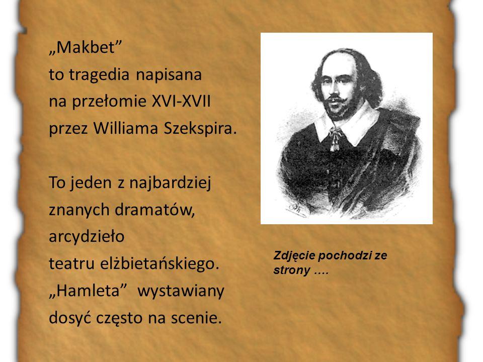 Makbet to tragedia napisana na przełomie XVI-XVII przez Williama Szekspira. To jeden z najbardziej znanych dramatów, arcydzieło teatru elżbietańskiego
