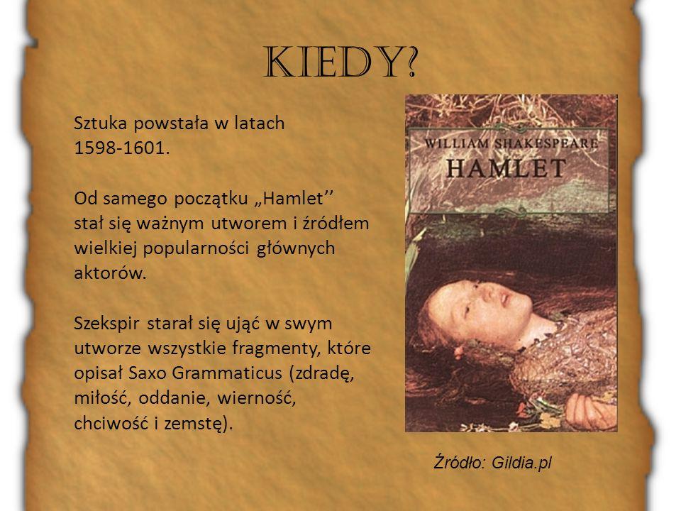 KIEDY? Sztuka powstała w latach 1598-1601. Od samego początku Hamlet stał się ważnym utworem i źródłem wielkiej popularności głównych aktorów. Szekspi