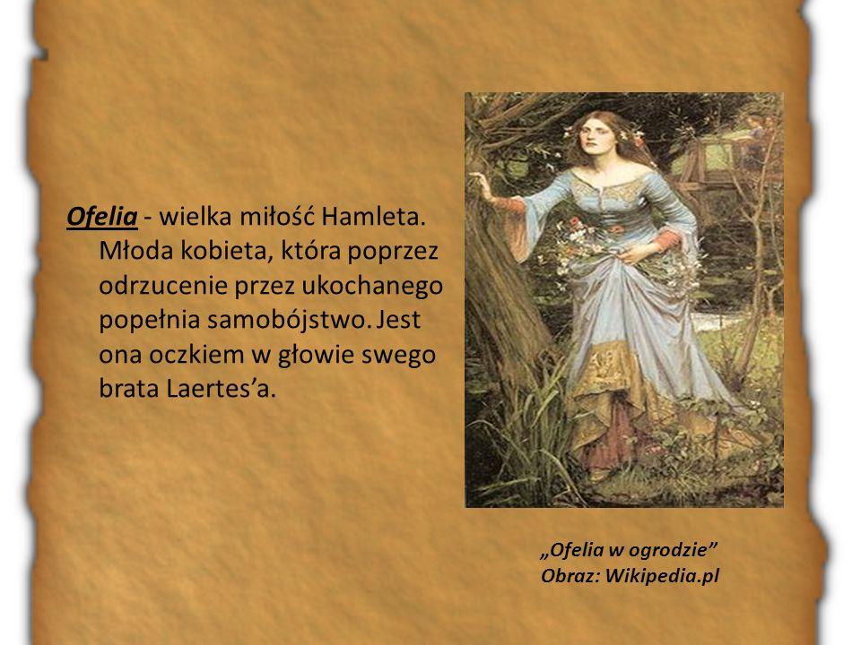 Ofelia - wielka miłość Hamleta. Młoda kobieta, która poprzez odrzucenie przez ukochanego popełnia samobójstwo. Jest ona oczkiem w głowie swego brata L