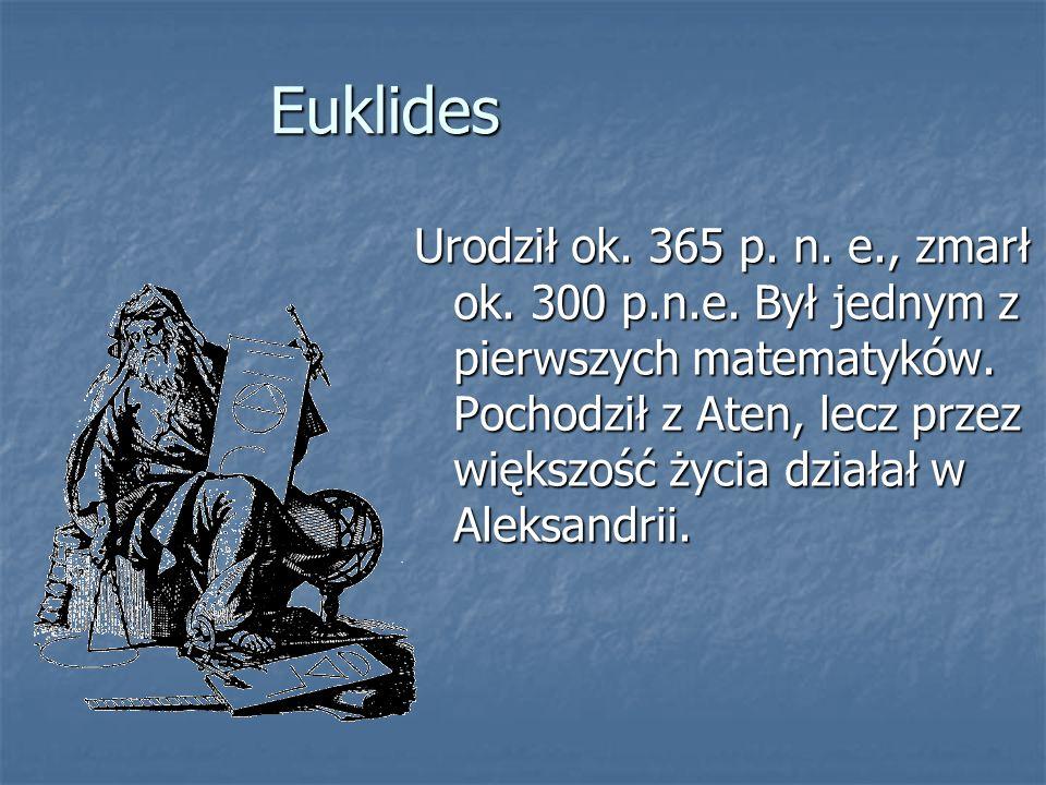Najważniejsze dzieło EuklidesaElementy Tytuł grecki - Stoicheia geometrias Tytuł grecki - Stoicheia geometrias Jest to zbiór ówczesnej wiedzy matematycznej, zarówno w dziedzinie geometrii, jak i w teorii liczb Jest to zbiór ówczesnej wiedzy matematycznej, zarówno w dziedzinie geometrii, jak i w teorii liczb Podstawowy podręcznik geometrii aż do XIX wieku Podstawowy podręcznik geometrii aż do XIX wieku Zostały przetłumaczone na olbrzymią ilość języków, zaś ilością wydań ustępuje jedynie Biblii Zostały przetłumaczone na olbrzymią ilość języków, zaś ilością wydań ustępuje jedynie Biblii Zachowały się też dzieła z geometrii, optyki (m.in.