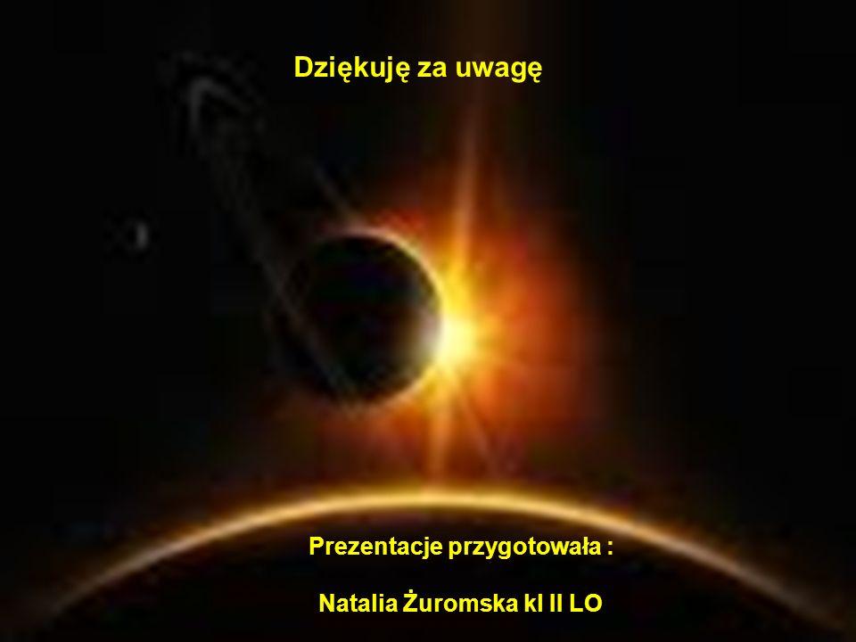 Prezentacje przygotowała : Natalia Żuromska kl II LO Dziękuję za uwagę