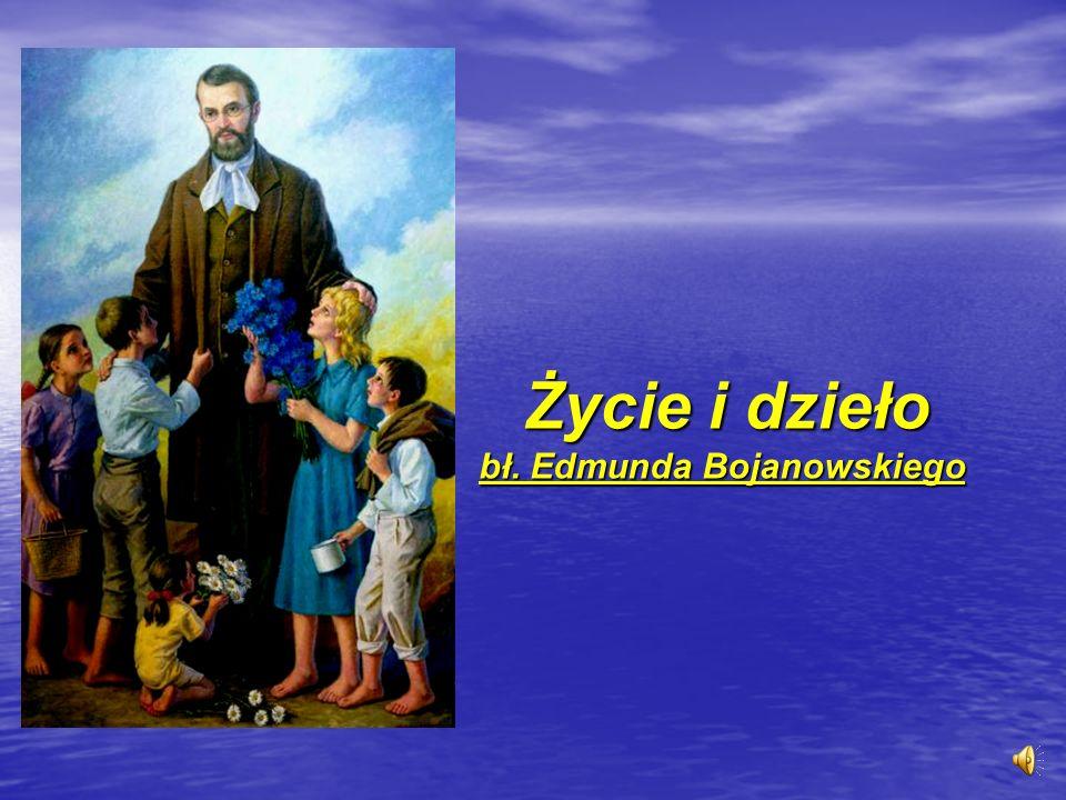Życie i dzieło bł. Edmunda Bojanowskiego