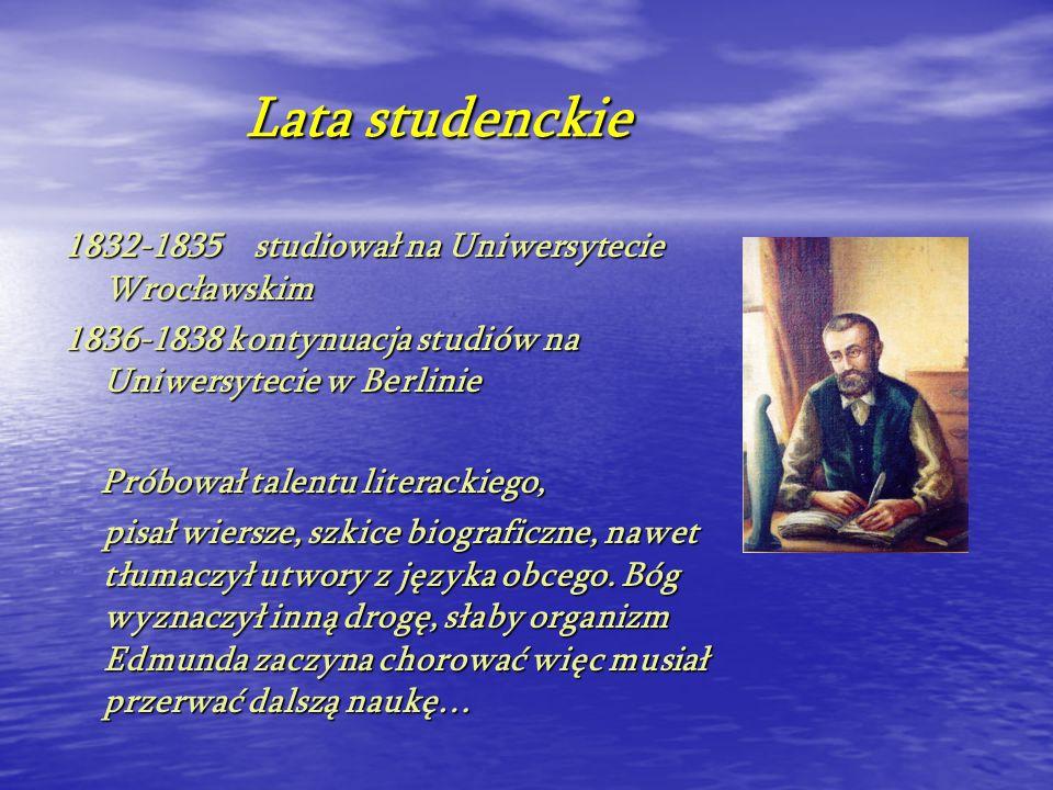 Lata studenckie 1832-1835 studiował na Uniwersytecie Wrocławskim 1836-1838 kontynuacja studiów na Uniwersytecie w Berlinie Próbował talentu literackie