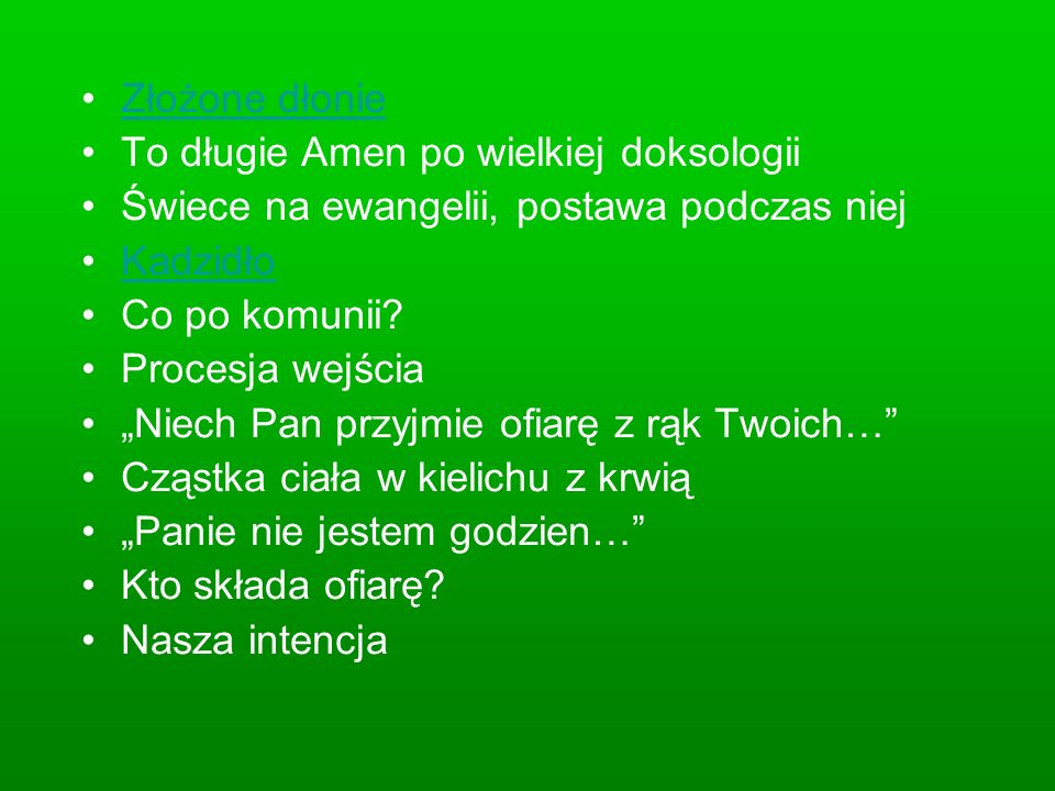 Złożone dłonie To długie Amen po wielkiej doksologii Świece na ewangelii, postawa podczas niej Kadzidło Co po komunii.