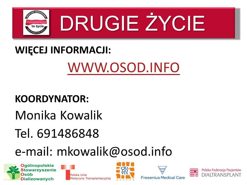 DRUGIE ŻYCIE WIĘCEJ INFORMACJI: WWW.OSOD.INFO KOORDYNATOR: Monika Kowalik Tel. 691486848 e-mail: mkowalik@osod.info