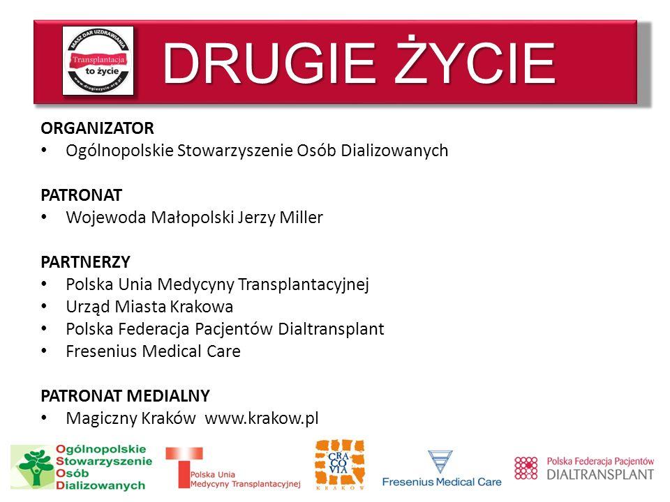 DRUGIE ŻYCIE ORGANIZATOR Ogólnopolskie Stowarzyszenie Osób Dializowanych PATRONAT Wojewoda Małopolski Jerzy Miller PARTNERZY Polska Unia Medycyny Tran