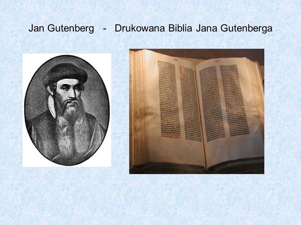 Jan Gutenberg – twórca pierwszej przemysłowej metody druku na świecie. Jan Gutenberg, (ur. ok. 1399, zm. 3 lutego 1468)– złotnik i drukarz Moguncki, n