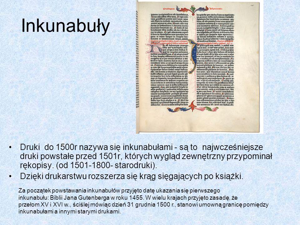 Inkunabuły Druki do 1500r nazywa się inkunabułami - są to najwcześniejsze druki powstałe przed 1501r, których wygląd zewnętrzny przypominał rękopisy.