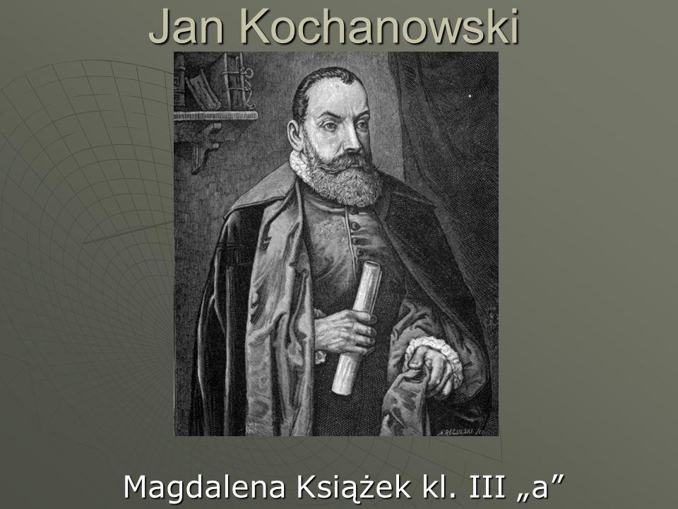 Krótka biografia Jan Kochanowski urodził się w 1530 roku w Sycynie (koło Zwolenia), a zmarł 22 sierpnia 1584 w Lublinie.