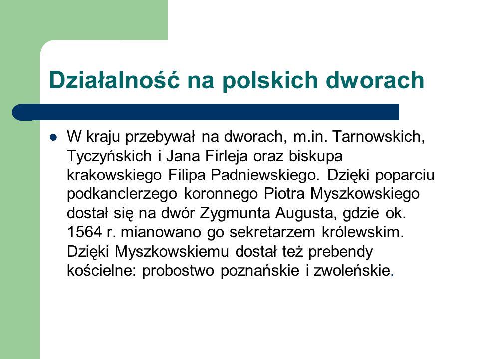 Działalność na polskich dworach W kraju przebywał na dworach, m.in. Tarnowskich, Tyczyńskich i Jana Firleja oraz biskupa krakowskiego Filipa Padniewsk