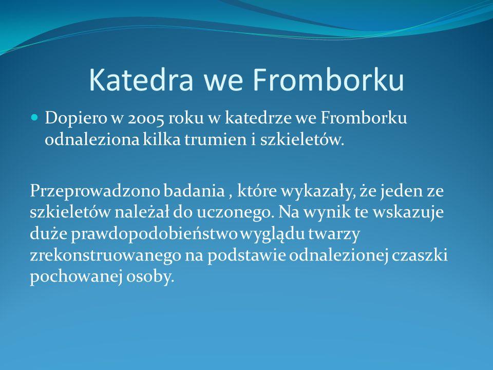 Katedra we Fromborku Dopiero w 2005 roku w katedrze we Fromborku odnaleziona kilka trumien i szkieletów. Przeprowadzono badania, które wykazały, że je