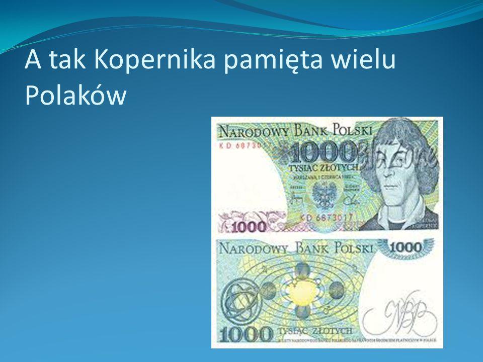A tak Kopernika pamięta wielu Polaków