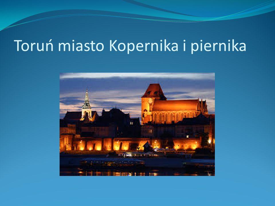 Toruń miasto Kopernika i piernika