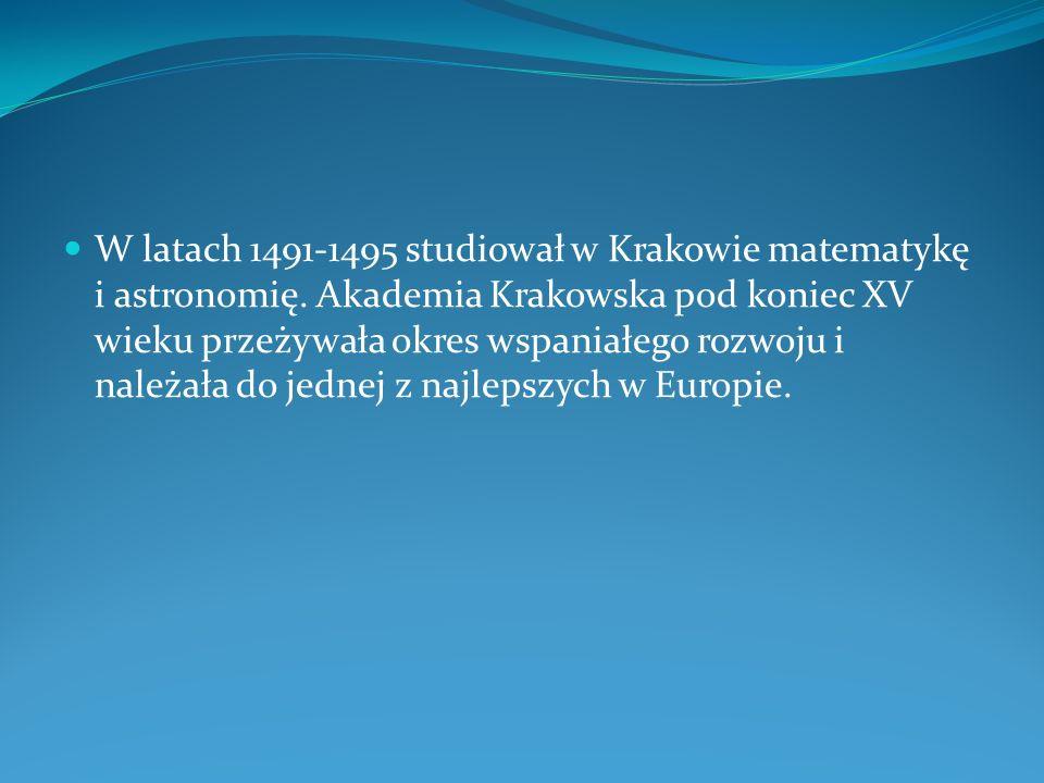 W latach 1491-1495 studiował w Krakowie matematykę i astronomię. Akademia Krakowska pod koniec XV wieku przeżywała okres wspaniałego rozwoju i należał