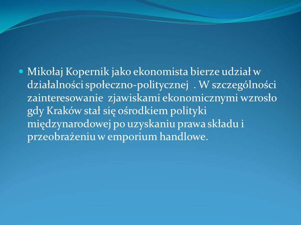Mikołaj Kopernik jako ekonomista bierze udział w działalności społeczno-politycznej. W szczególności zainteresowanie zjawiskami ekonomicznymi wzrosło