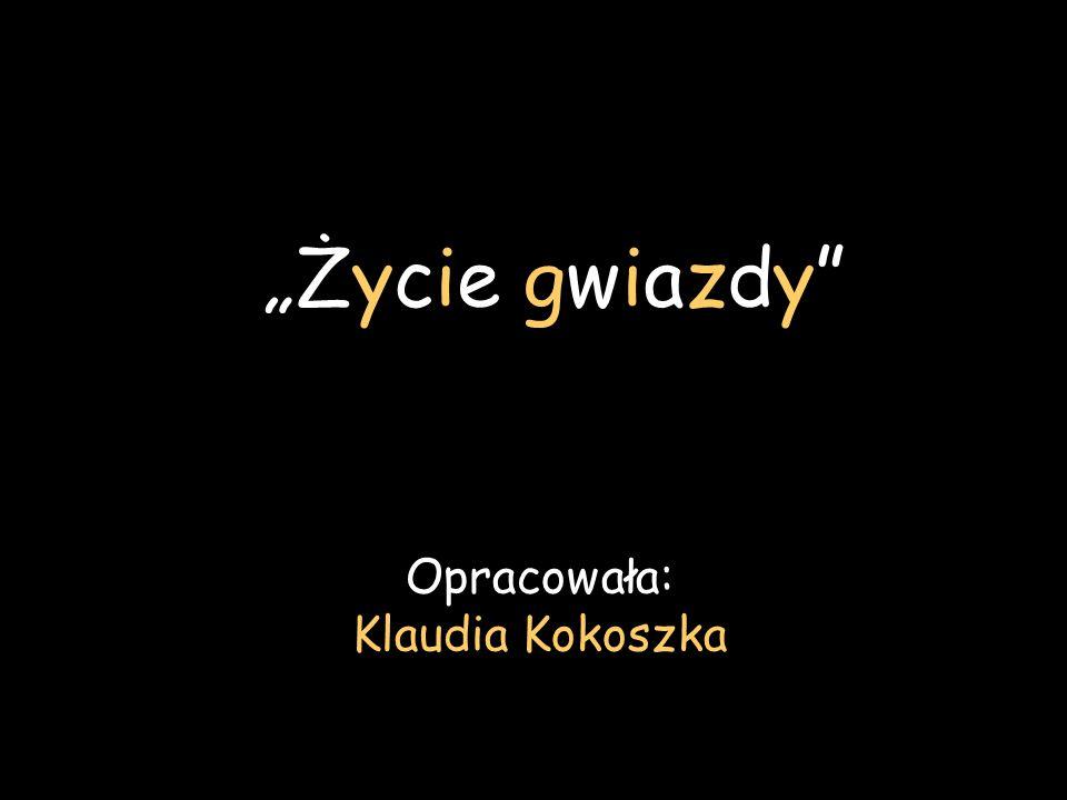 Życie gwiazdy Opracowała: Klaudia Kokoszka